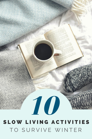 10 slow living activities to survive winter