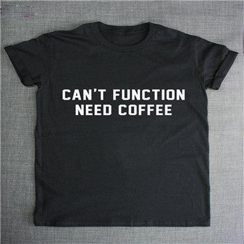 Can't Function Need Coffee Funny T-Shirt