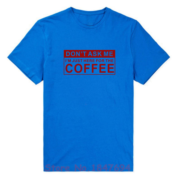 I'm Just Here For The Coffee Funny T-Shirt