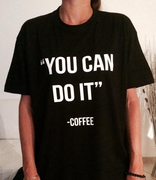 Inspirational Coffee Quotes Funny T-Shirt