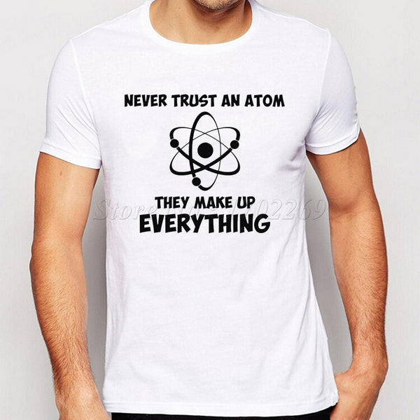 Don't Trust Atoms - Funny T-Shirt