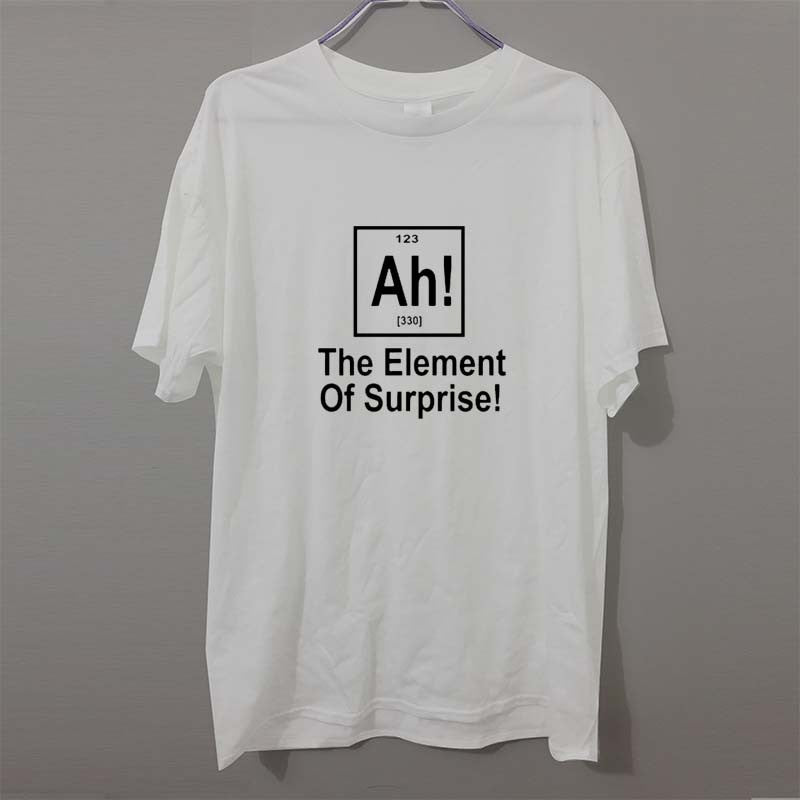 The Element of Surprise - AHa! - Funny T-Shirt