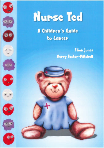 Nurse Ted - A Children's Guide to Cancer - Ffion Jones & Kerry Foster-Mitchell