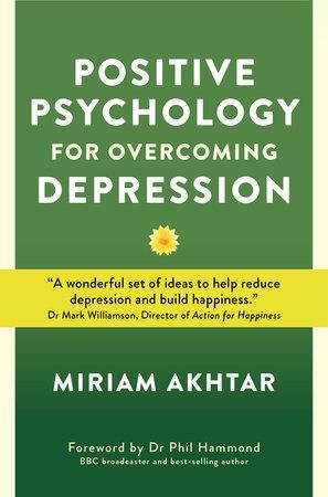 Positive Psychology for Overcoming Depression - Miriam Akhtar - Penny Brohn Shop