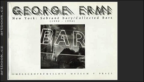 George Erml: New York: Sebrané bary / Collected Bars. (1990-1994).