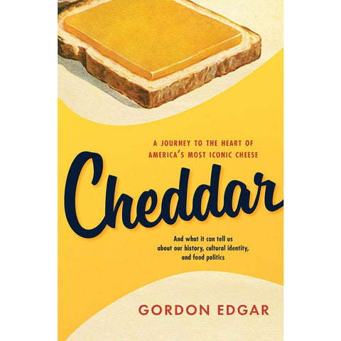 Cheddar: A Journey to the Heart of America's Most Iconic Cheese Cheddar Hardcover