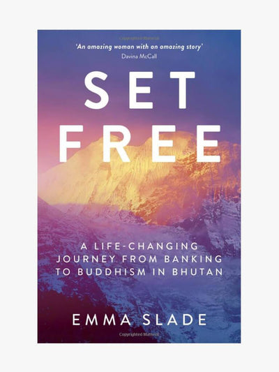 Emma Slade Books Set Free: A Life-Changing Journey From Banking To Buddhism In Bhutan
