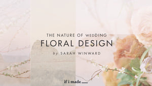 Sale Payment Plan: The Nature of Wedding Floral Design by Sarah Winward: The Design Course - 10 Monthly Payments of $99