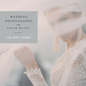 PAYMENT PLAN SALE: WEDDING PHOTOGRAPHY WITH ERICH MCVEY: THE CRAFT COURSE (10 MONTHLY PAYMENTS OF $89)