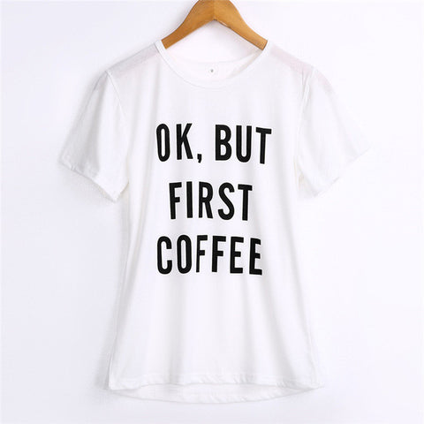 OK But first Coffee  TShirt for women