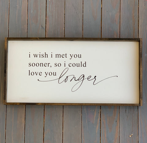 I Wish I Met You Sooner Wood Sign