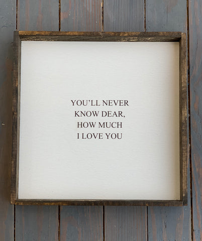 You'll Never Know Dear Wood Sign