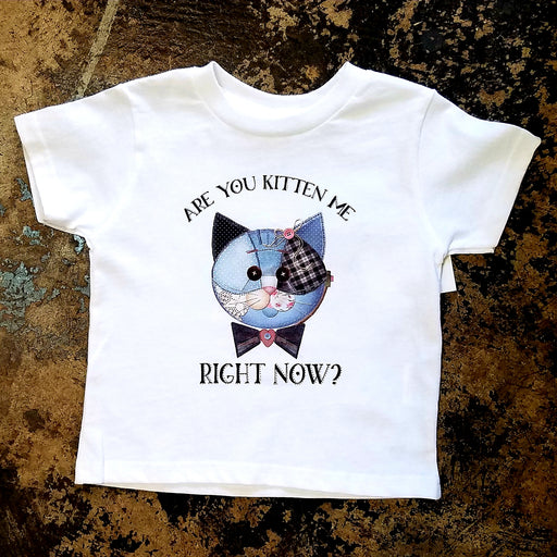 Are You Kitten Me Right Now?  Girls Tee