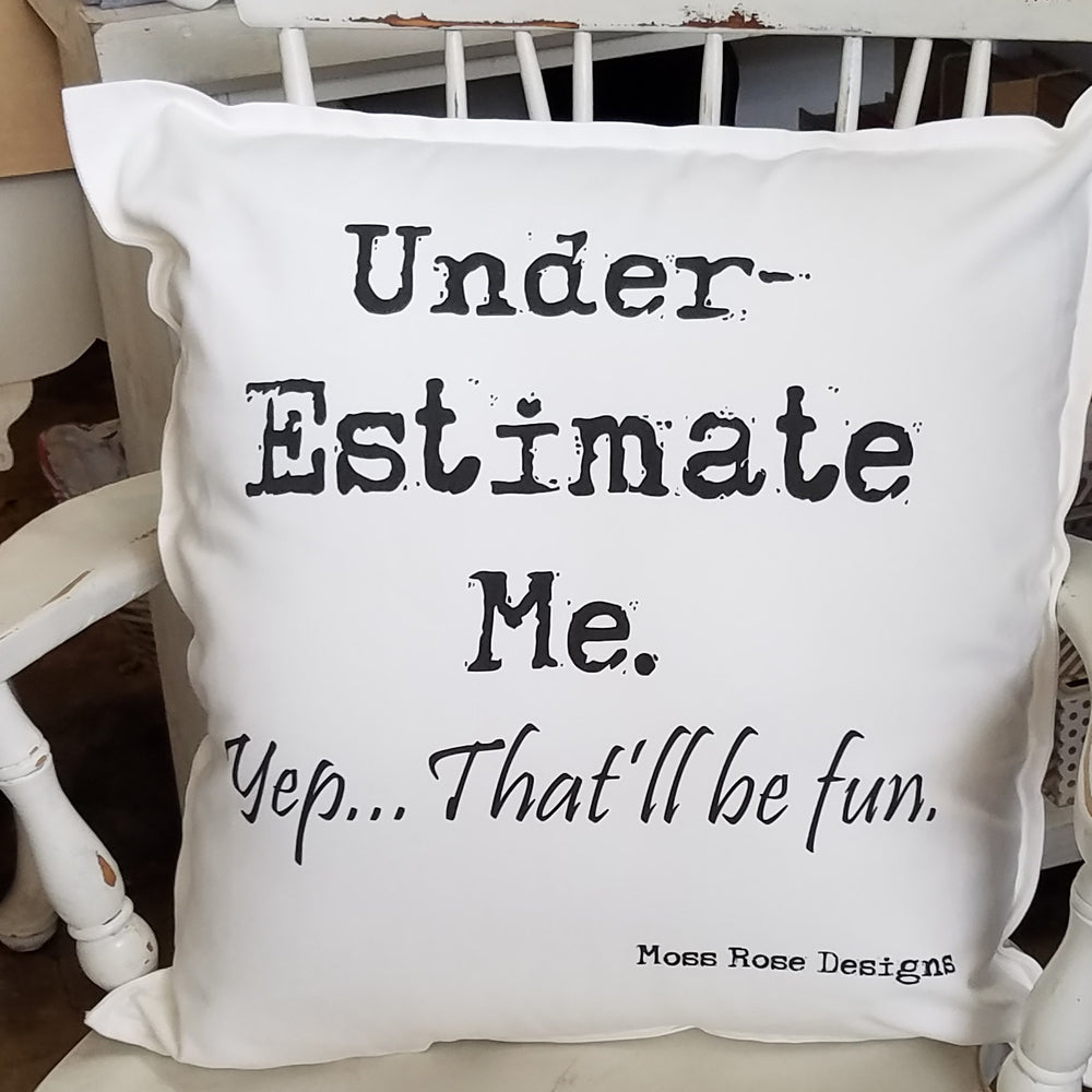 Under- Estimate Me  Pillow