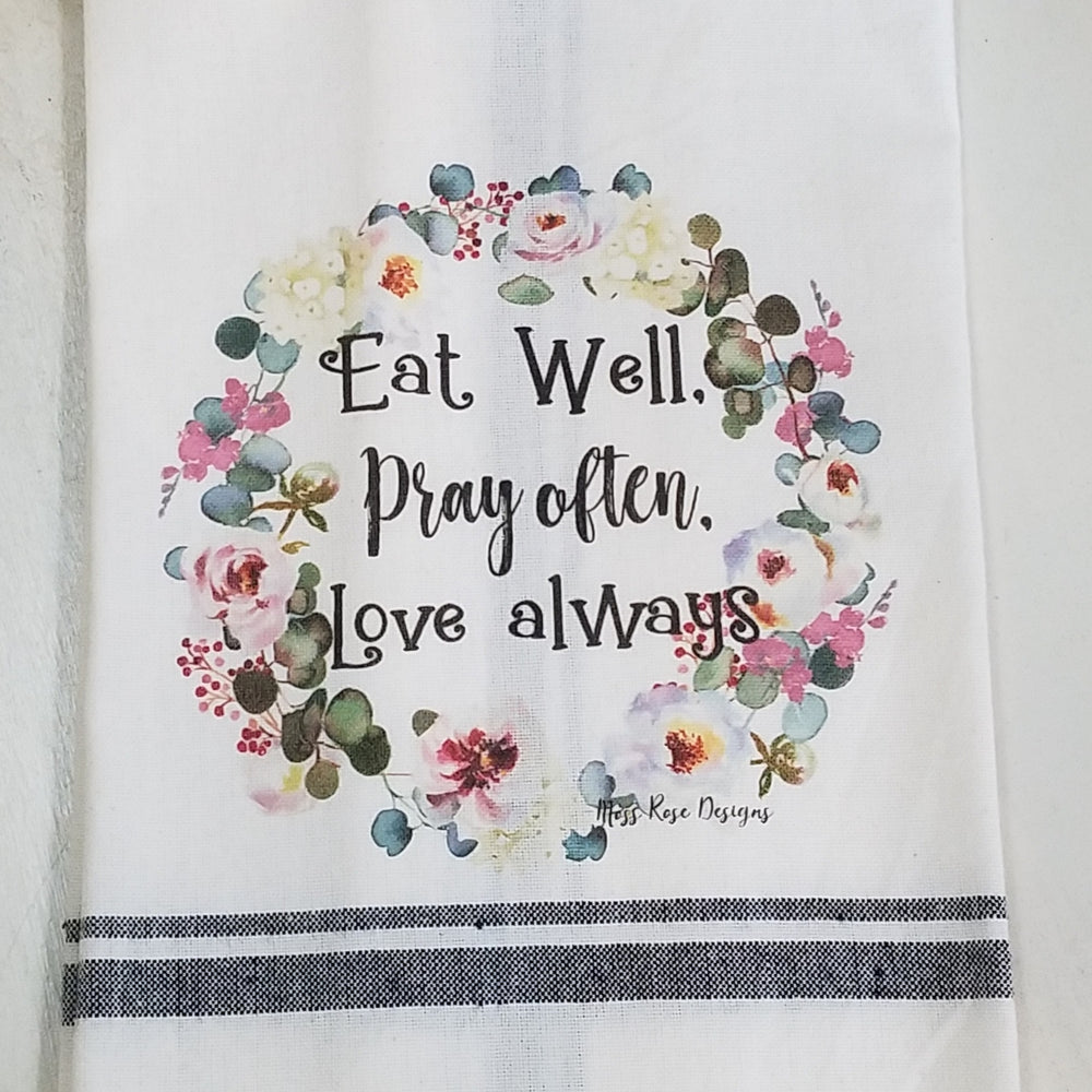 Eat Well, Pray Often, Love Always Kitchen Towel