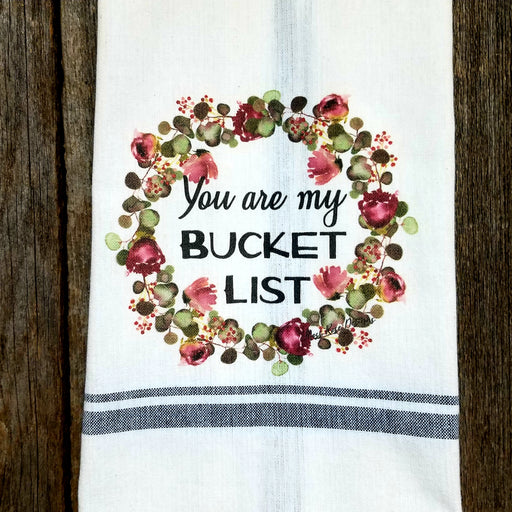 You Are My Bucket List Kitchen Towel