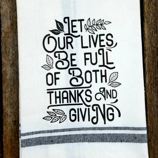 Let Our Lives be full of Both Thanks and Giving Kitchen Towel