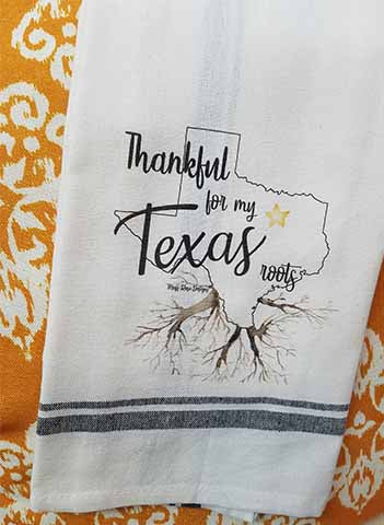 Thankful for My Texas Roots Kitchen Towel