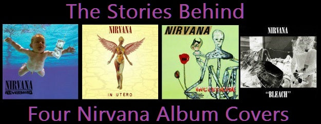 The Stories Behind Four Of Nirvana's Album Covers