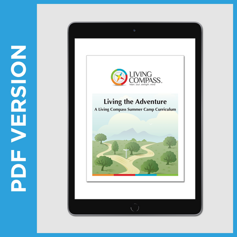 Living The Adventure: A Living Compass Summer Camp Curriculum (PDF FILE)