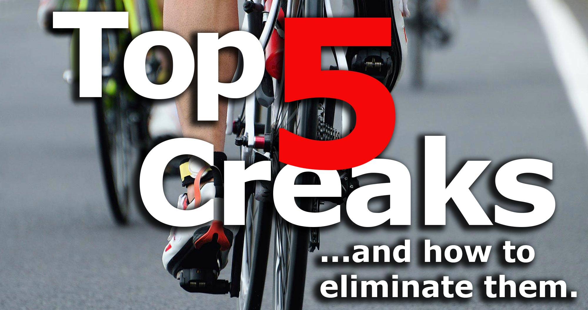 Top 5 Creaks...and how to eliminate them.