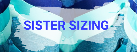 Sister Sizing: Lingerie's Best Kept Secret