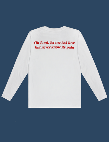 Reverse view of the HEAVEN'S ABOVE Longsleeve Tee in White by KULT Clothing | Oh Lord, let me feel love but never know its pain