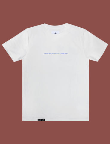 I'M BLUE Tee in White by KULT Clothing | I couldn't be more blue even if I touched the sky