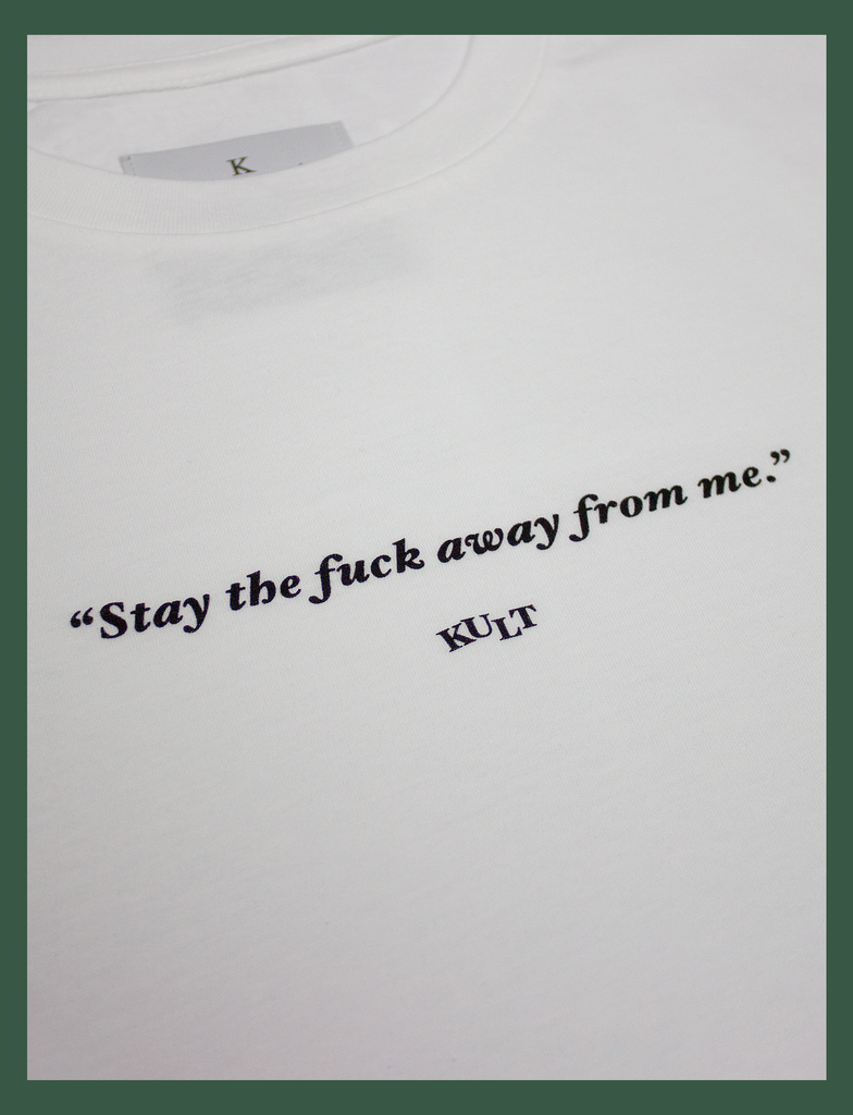 "Close-up of the front print on the SOCIAL DISTANCING Tee by KULT Clothing | ""Stay the fuck away from me."" KULT"