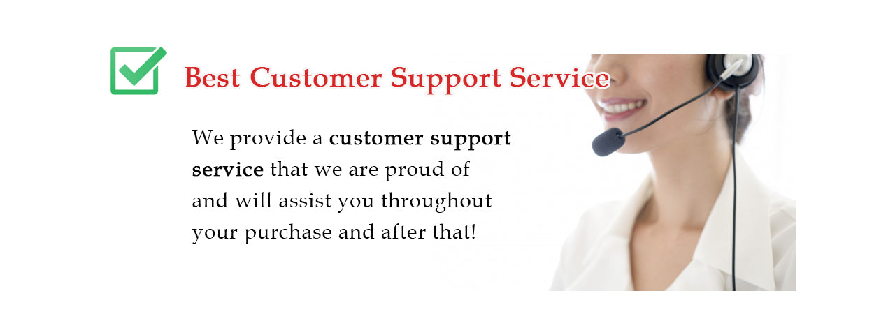 We provide a customer support service that we are proud of and will assist you throughout your purchase and after that!