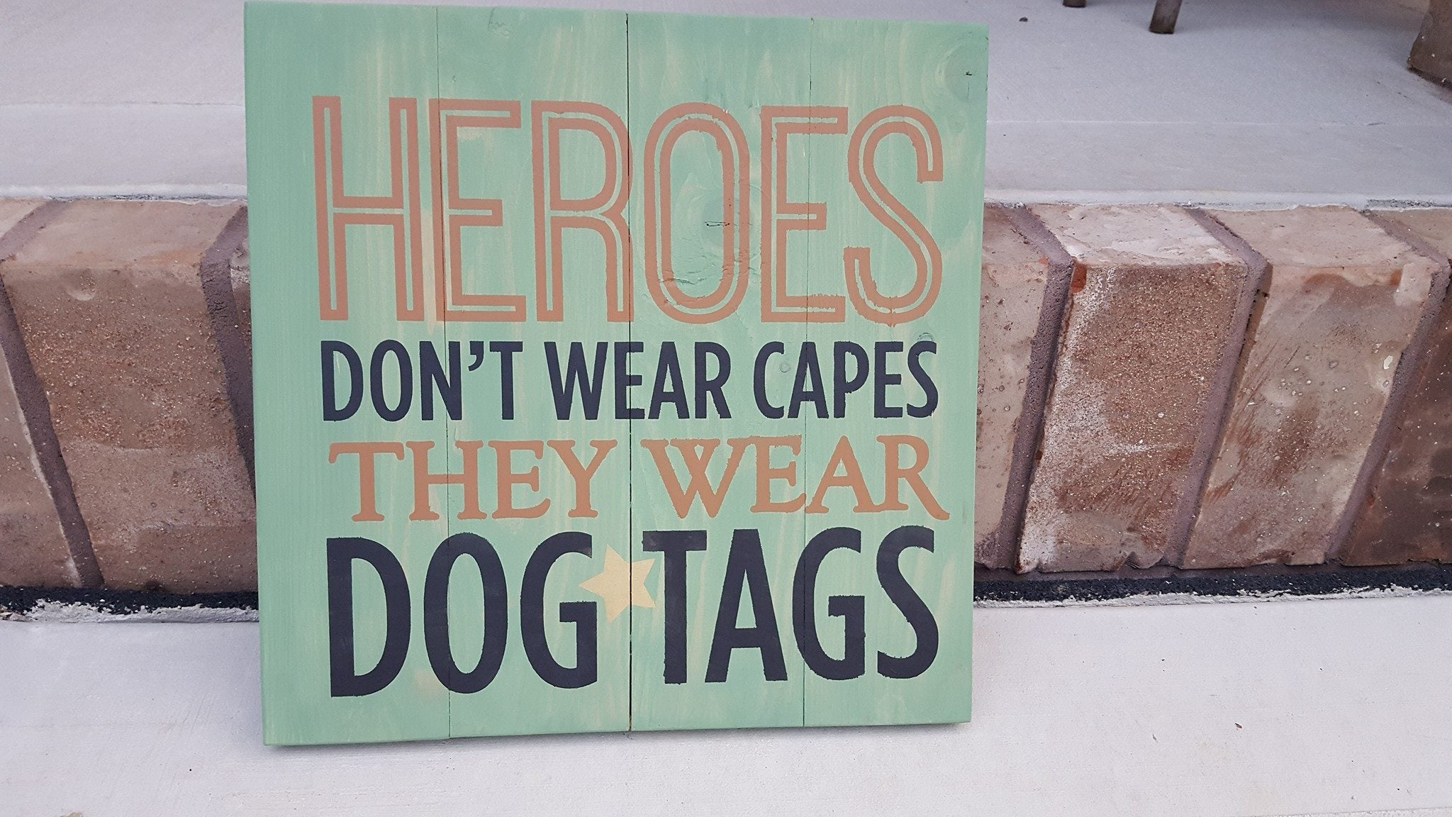 Heros dont wear capes they wear dog tags 14x14