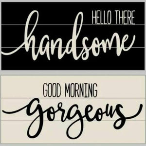 Duo - Hello there handsome Good Morning gorgeous 10.5x22