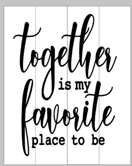 Together is my favorite place to be 14x17