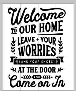 Welcome to our home leave your worries at the door 14x17