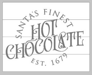 Santas finest hot chocolate 14x17
