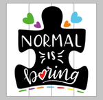 Normal is boring 14x14