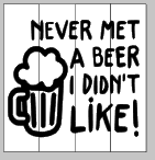 Never met a beer I didn't like 14x14