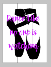 Dance like no one is watching with ballerina slippers 10.5x14