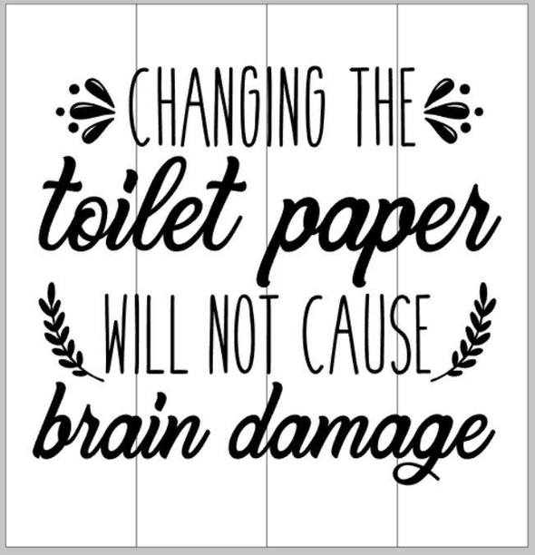 Changing the toilet paper will not cause you brain damage 14x14
