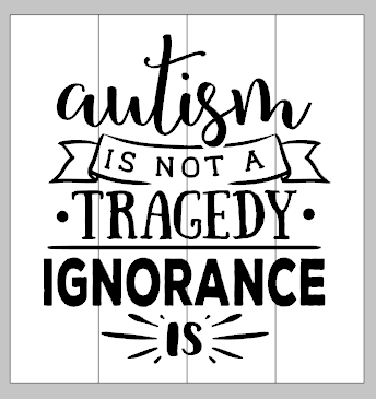 Autism is not a tragedy ignorance is14x14