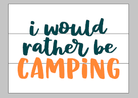 I would rather be camping 10.5x14