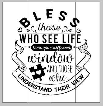 Bless those who see life through a different window and those who understand their view 14x14
