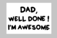 Fathers Day Tiles - Dad well done I'm awesome