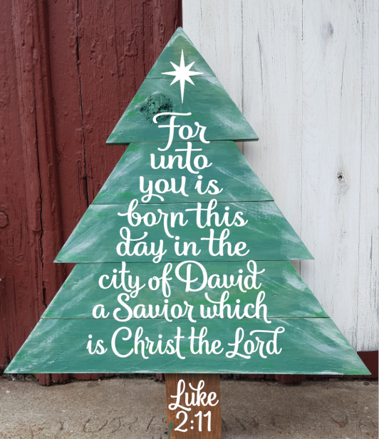 Christmas tree - For unto you is born this day in the city of David a Savior which is Christ the Lord