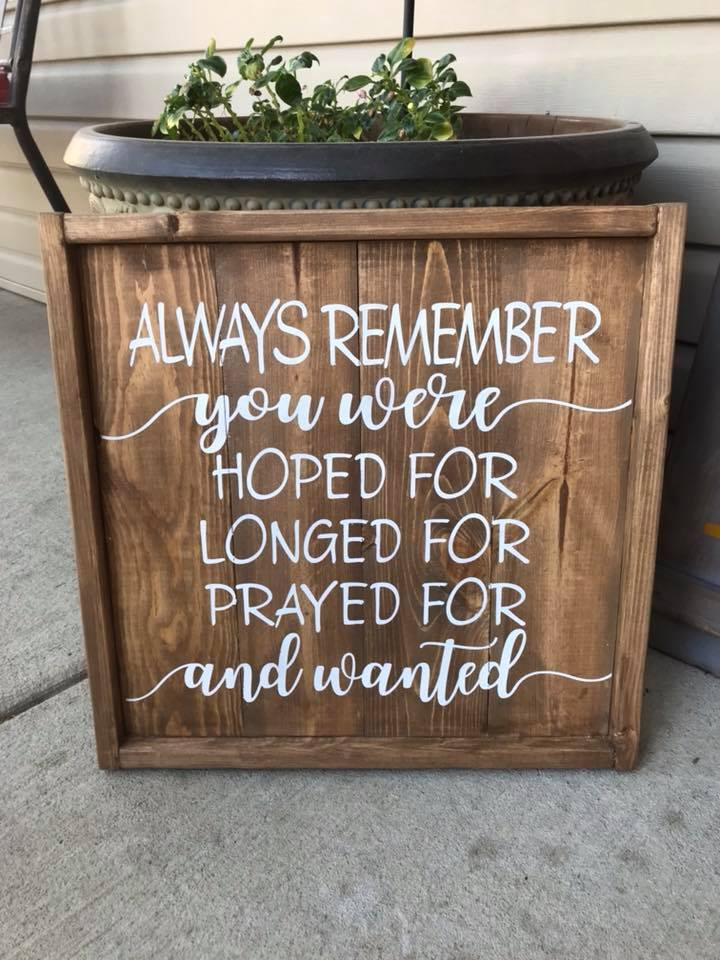 Always remember you were hoped for longed for prayed for and wanted 14x14