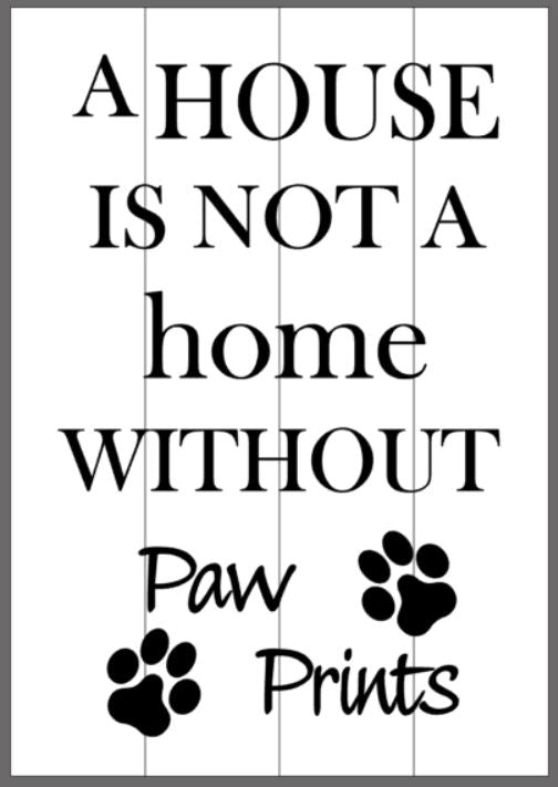 A house is not a home without paw prints with 2 paws 14x20