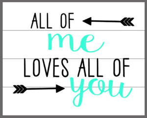 all of me loves all of you with 2 arrows 14x17
