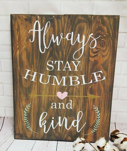 Always stay humble and kind 14x17