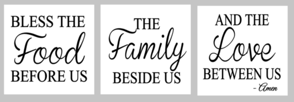 Bless the food before us the family beside us and the love between us Amen mini trio 3-10x10