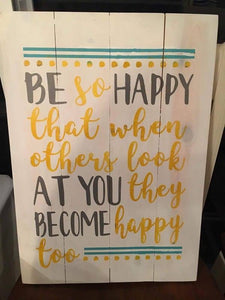 Be so happy that when others look at you they become happy too 14x17